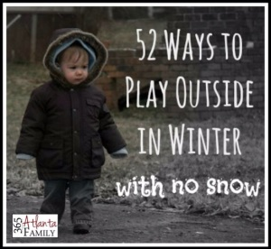 52 Ways to Play Outside in Winter with no snow from 365 Atlanta Family