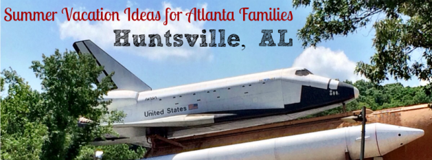 Huntsville, Alabama - Summer vacation ideas for Atlanta familiesi