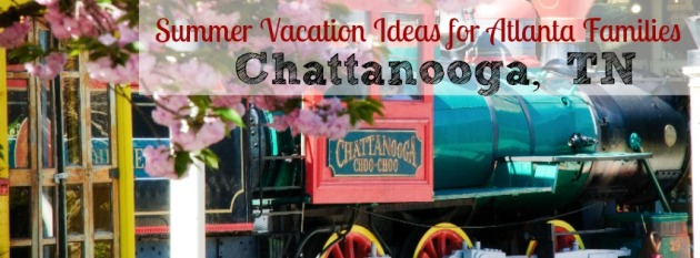 Chattanooga Tennessee - Summer Vacations for Atlanta Families